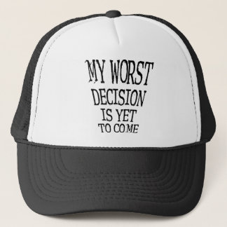 My Worst Decision Is Yet To Come Funny Ball Cap