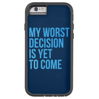 My worst decision is yet to come tough xtreme iPhone 6 case