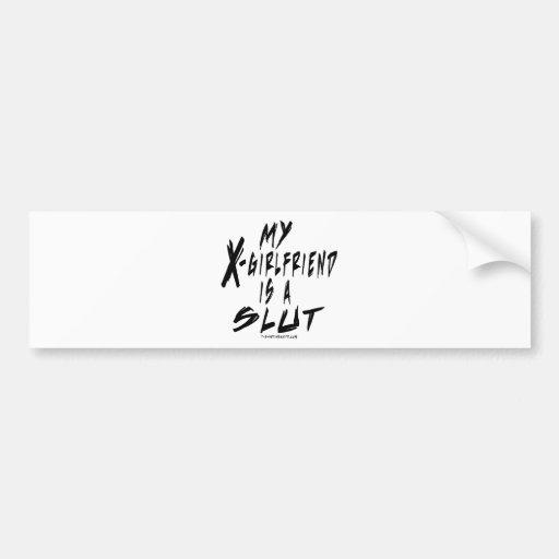 My X-Girlfriend is a Slut Bumper Sticker