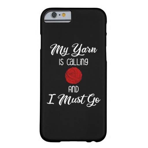 My Yarn Is Calling & I Must Go Barely There iPhone 6 Case