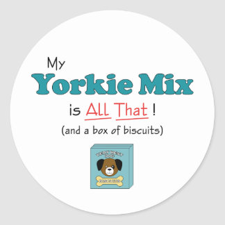 My Yorkie Mix is All That! Classic Round Sticker