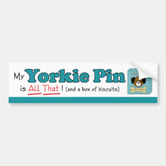 My Yorkie Pin is All That! Bumper Stickers
