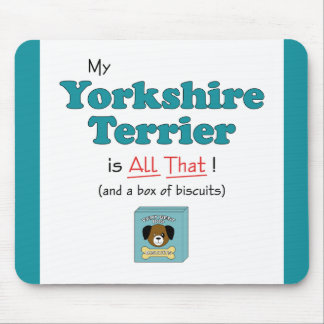 My Yorkshire Terrier is All That! Mouse Pad
