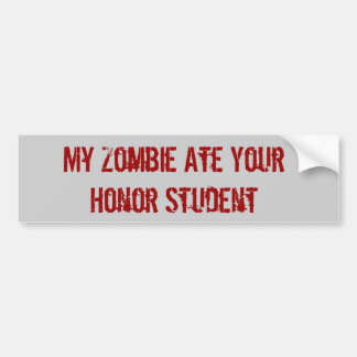 My Zombie Ate Your Honor Student Car Bumper Sticker