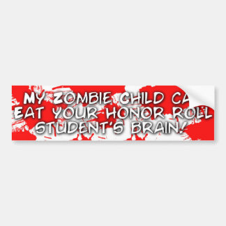 My zombie child can eat your honor roll student bumper sticker