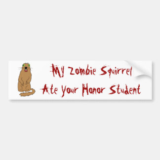 My Zombie Squirrel Ate Your Honor Student Bumper Sticker