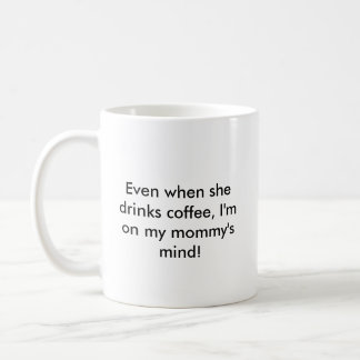 mybaby, Even when she drinks coffee, I'm on my ... Coffee Mug