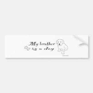 _-MyBrotherIsADog Bumper Sticker
