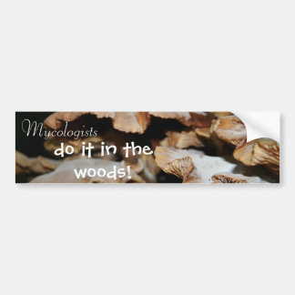 Mycologists do it in the woods! car bumper sticker