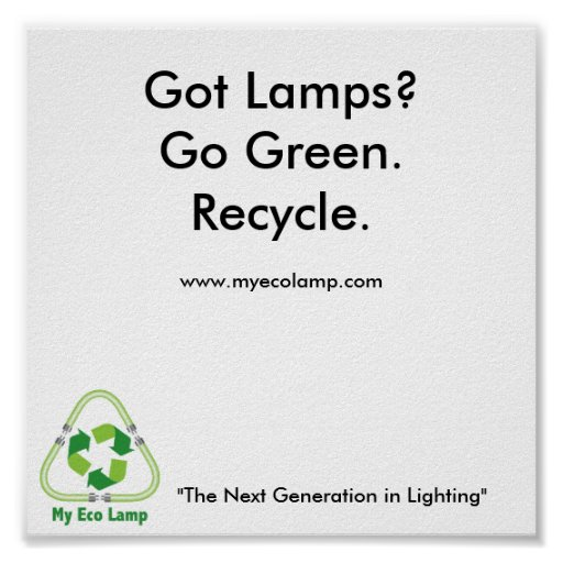 "MyEcoLamp-W, Got Lamps?Go Green.Recycle., ""The ... Poster"