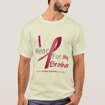 Myeloma - I Wear Burgundy For My Brother T-Shirt