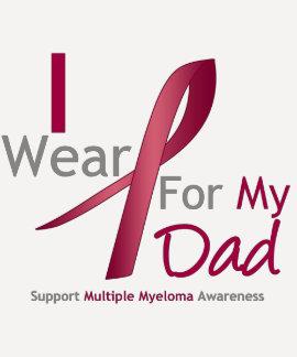 Myeloma - I Wear Burgundy For My Dad Tee Shirt