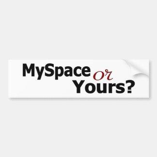 Myspace Or Yours? Bumper Sticker