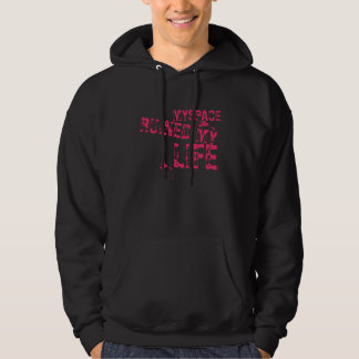 Myspace Ruined Life Hoodie
