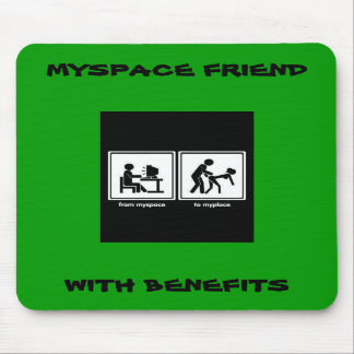 myspace_to_myplace, MYSPACE FRIEND, WITH BENEFITS Mouse Pad