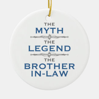 Myth Legend Brother-In-Law Ceramic Ornament