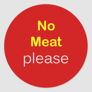 n34 - Food Request ~ NO MEAT PLEASE. Classic Round Sticker