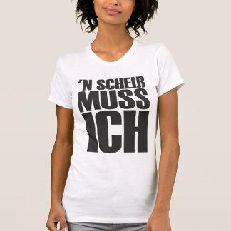 'N Scheiss muss Ich T-Shirt