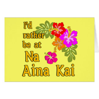 Na Aina Kai I'd Rather be at Na Aina Kai Hawaii Card