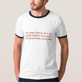 Na campu d'amor, mi e um grande jogador, 'm ta ... tee shirts