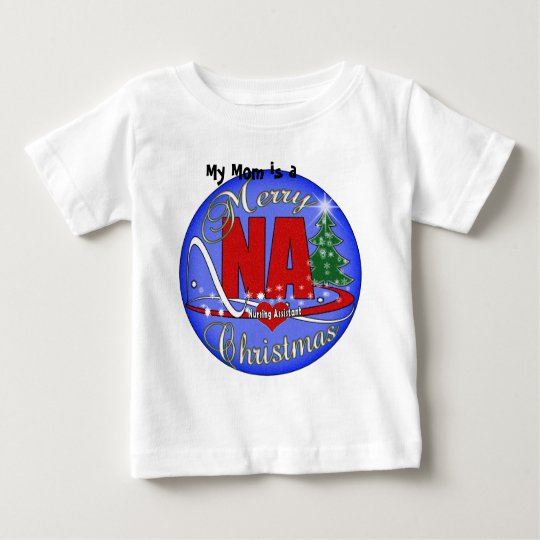 NA CHRISTMAS MERRY -  NURSING ASSISTANT BABY T-Shirt