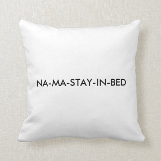 Na-ma-stay cat says what you think.... throw pillow