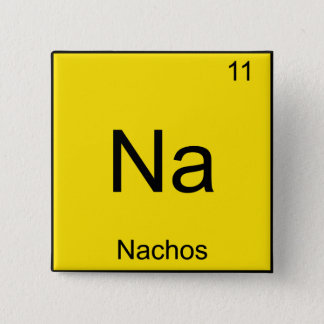Na - Nachos Funny Chemistry Element Symbol T-Shirt Pinback Button