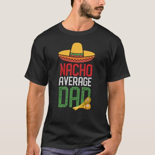 Nacho Average Dad Funny Cinco De Mayo Fathers Day T_Shirt