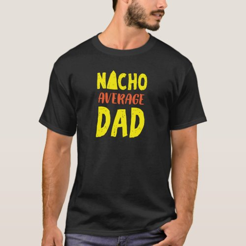 Nacho Average Dad Mexican Family Sombrero T_Shirt