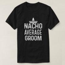 Nacho Average Groom Shirt Funny Mens Wedding