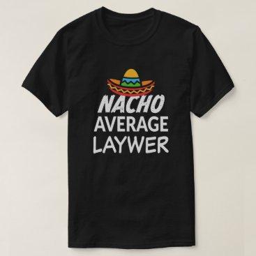 Nacho average lawyer shirt funny attorney gift