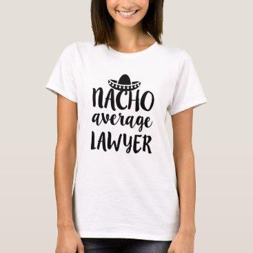 Nacho average Lawyer shirt womens funny t-shirt