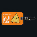 "Nacho Luggage Tag<br><div class=""desc"">Hands off! Nacho Bag!! To protect your bag from getting lost,  use this cool luggage tag to set your bag apart from all the others.</div>"