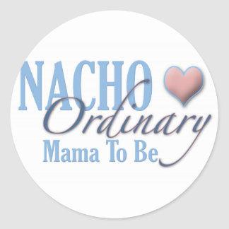 Nacho Ordinary Mother to Be Classic Round Sticker