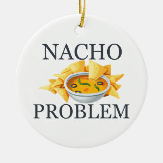 Nacho Problem Ceramic Ornament