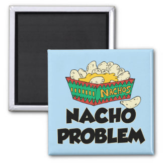 Nacho Problem - Funny Word Play 2 Inch Square Magnet