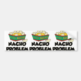 Nacho Problem - Funny Word Play Bumper Sticker