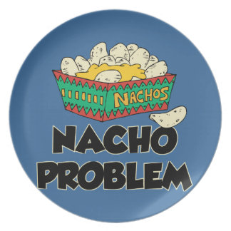 Nacho Problem - Funny Word Play Melamine Plate