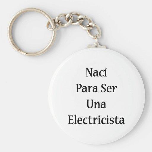 Naci Para Ser Una Electricista Llaveros