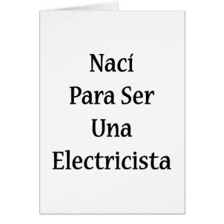 Naci Para Ser Una Electricista Tarjeta Pequeña