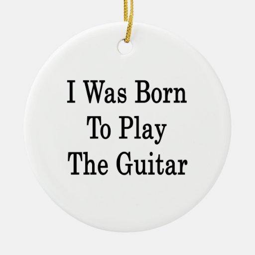 Nací tocar la guitarra ornato
