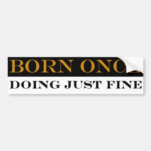 Nacido una vez haciendo apenas a la pegatina para  pegatina de parachoque