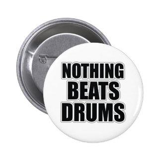 Nada bate los tambores pin redondo de 2 pulgadas