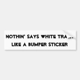 Nada dice la basura blanca como una pegatina para  etiqueta de parachoque