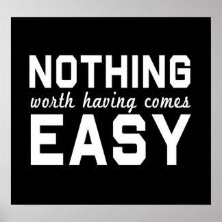 Nada digno de tener viene fácil poster