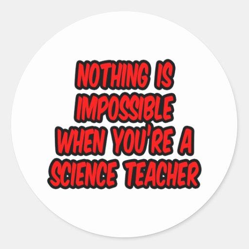 Nada es imposible… profesor de ciencias pegatina redonda