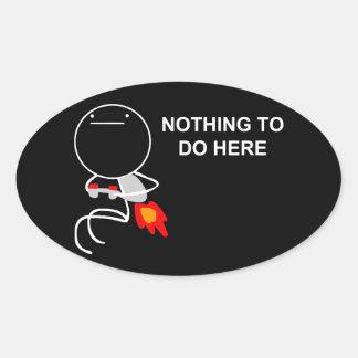 Nada hacer aquí - a los pegatinas negros ovales pegatina ovalada