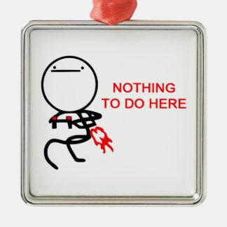 Nada hacer aquí - el meme adorno navideño cuadrado de metal