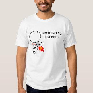 Nada hacer aquí - la camiseta remeras