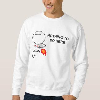 Nada hacer aquí - la camiseta sudadera